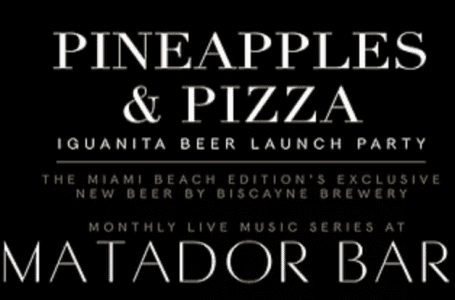 The Miami Beach Edition Debuts New Brew at Pineapples & Pizza